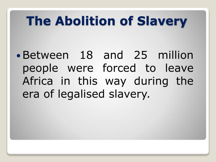 Between 18 and 25 million people were forced to leave Africa in this way during the era of legalised slavery.