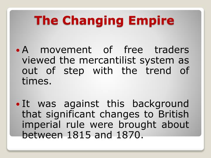 A movement of free traders viewed the mercantilist system as out of step with the trend of times.