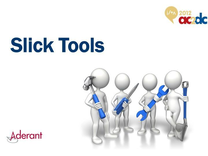 Slick Tools