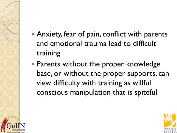 Anxiety, fear of pain, conflict with parents and emotional trauma lead to difficult training