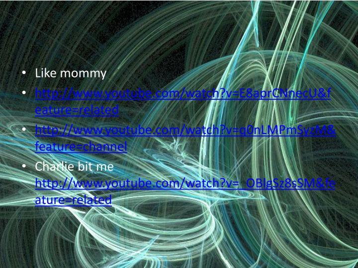 Like mommy