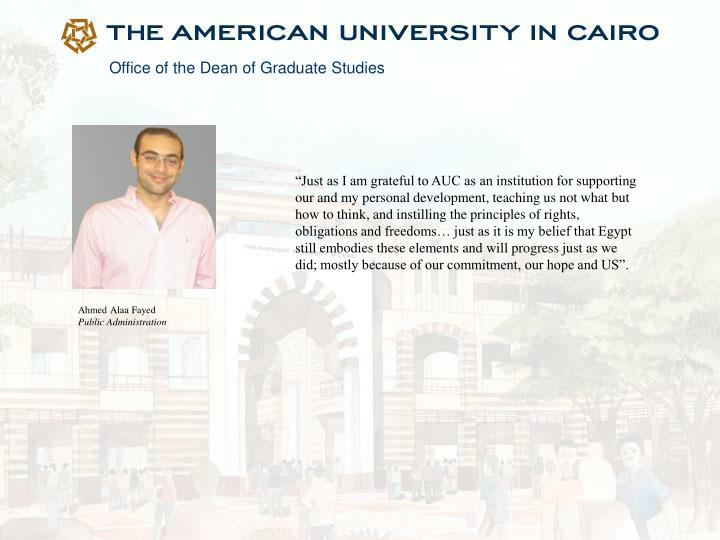 """Just as I am grateful to AUC as an institution for supporting our and my personal development, teaching us not what but how to think, and instilling the principles of rights, obligations and freedoms… just as it is my belief that Egypt still embodies these elements and will progress just as we did; mostly because of our commitment, our hope and US""."