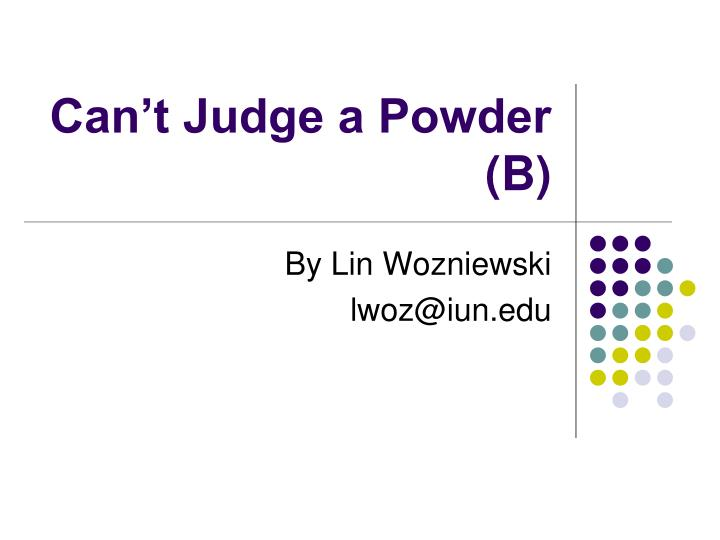 Can t judge a powder b