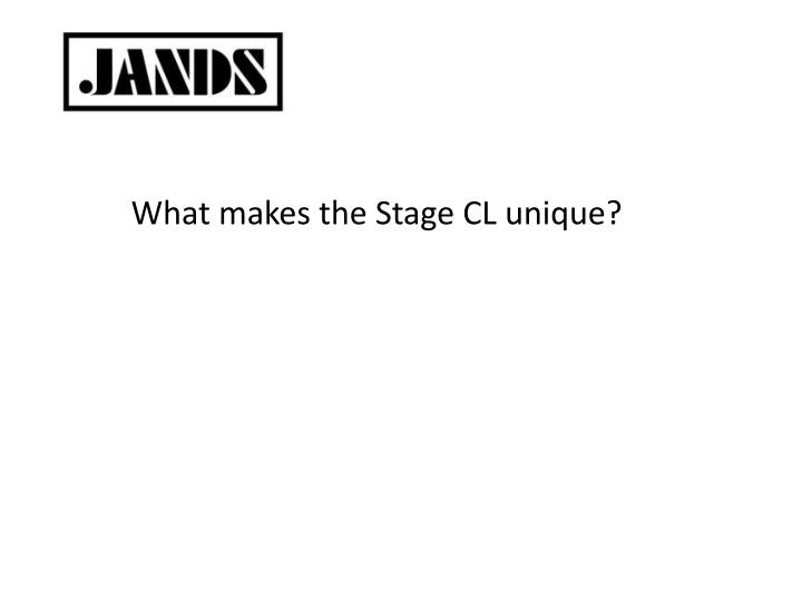 What makes the Stage CL unique?