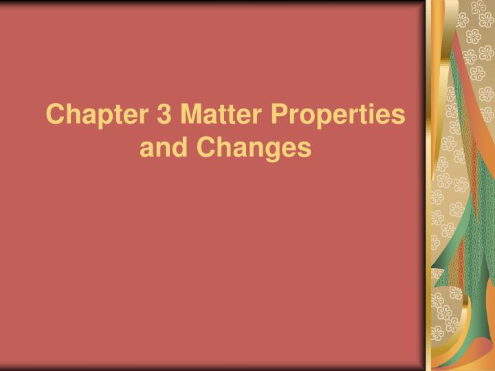 chapter 3 matter properties and changes