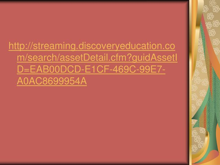 http://streaming.discoveryeducation.com/search/assetDetail.cfm?guidAssetID=EAB00DCD-E1CF-469C-99E7-A0AC8699954A
