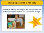 changing practice is not easy