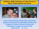 children and families are the focus of early intervention services