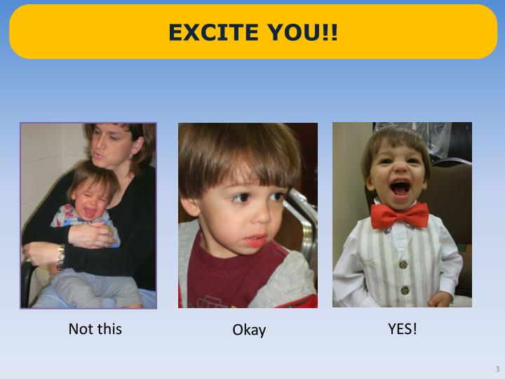 EXCITE YOU!!