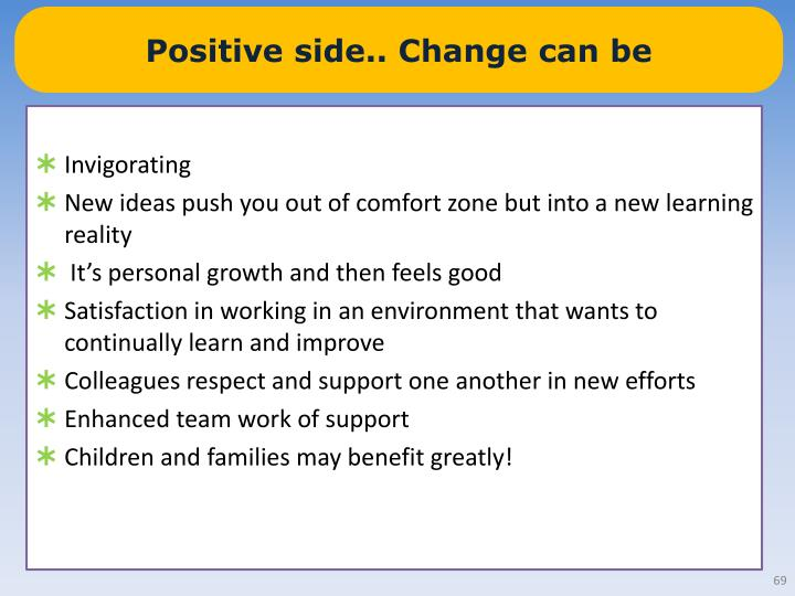 Positive side.. Change can be