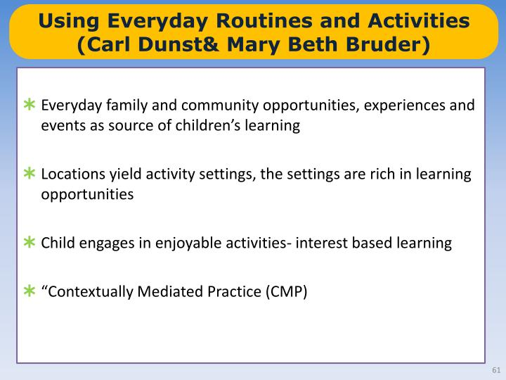 Using Everyday Routines and Activities (Carl Dunst& Mary Beth Bruder)