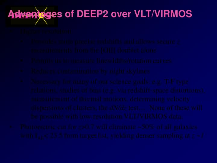 Advantages of DEEP2 over VLT/VIRMOS