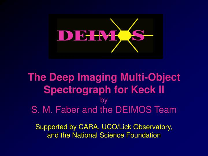 The deep imaging multi object spectrograph for keck ii by s m faber and the deimos team