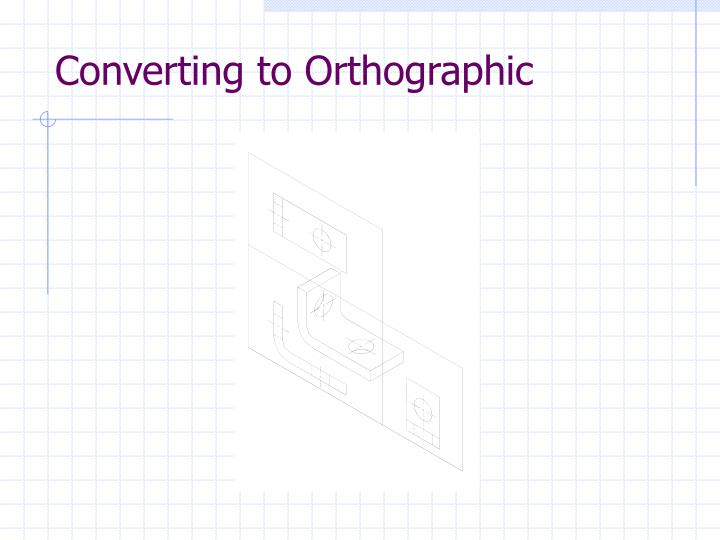Converting to Orthographic