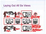laying out all six views