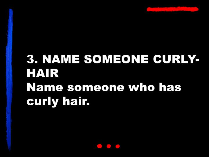 3. NAME SOMEONE CURLY-HAIR