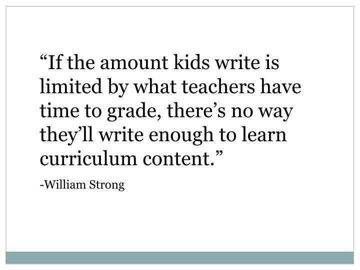 """If the amount kids write is limited by what teachers have time to grade, there's no way they'll write enough to learn curriculum content."""