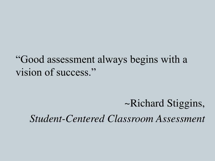 """Good assessment always begins with a vision of success."""