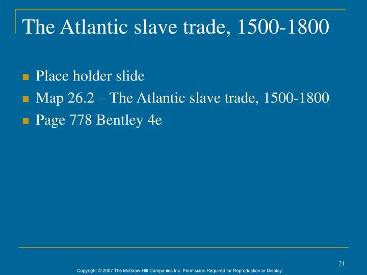 The Atlantic slave trade, 1500-1800