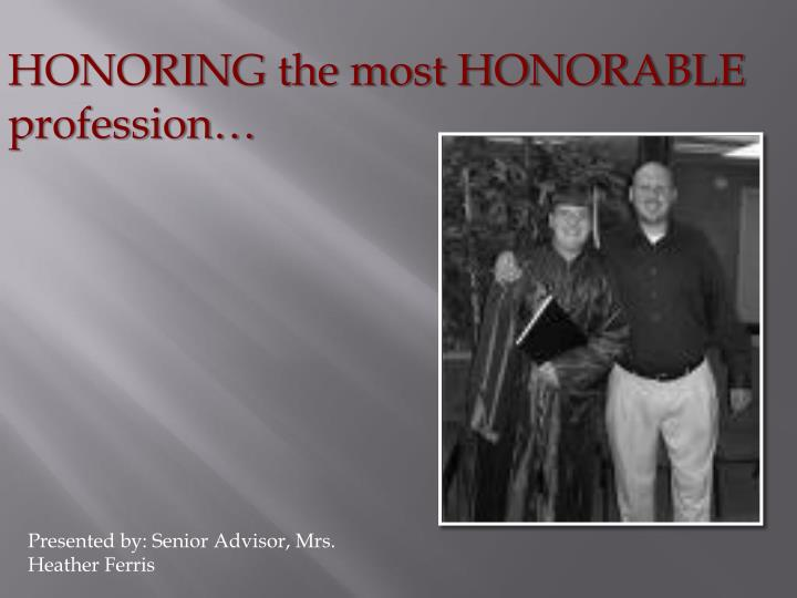 HONORING the most HONORABLE profession…