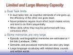 limited and large memory capacity