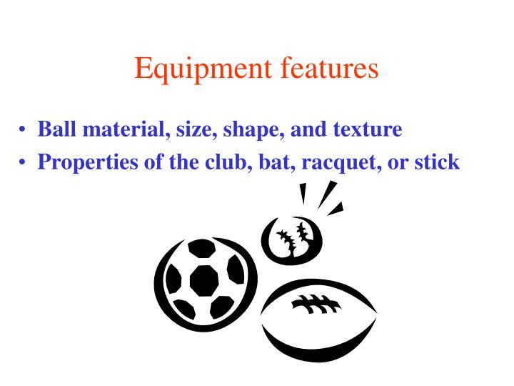 Equipment features