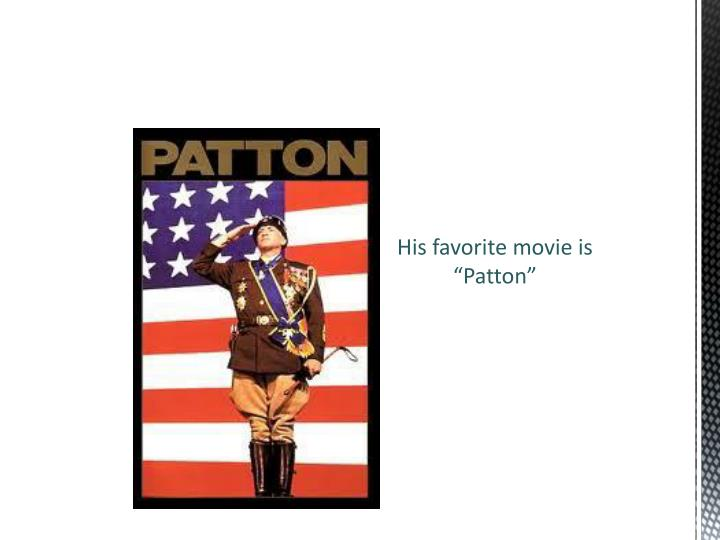 "His favorite movie is ""Patton"""