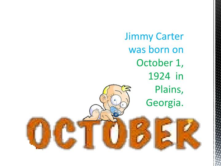 Jimmy carter was born on october 1 1924 in plains georgia