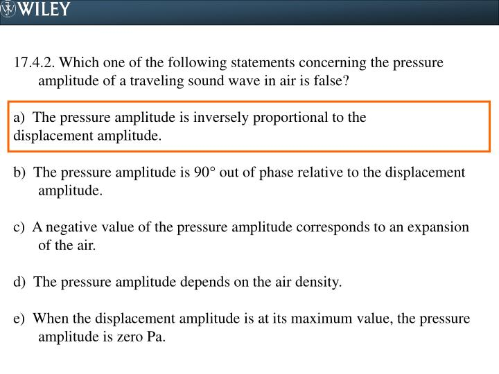 17.4.2. Which one of the following statements concerning the pressure amplitude of a traveling sound wave in air is false?