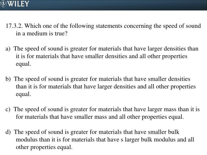 17.3.2. Which one of the following statements concerning the speed of sound in a medium is true?