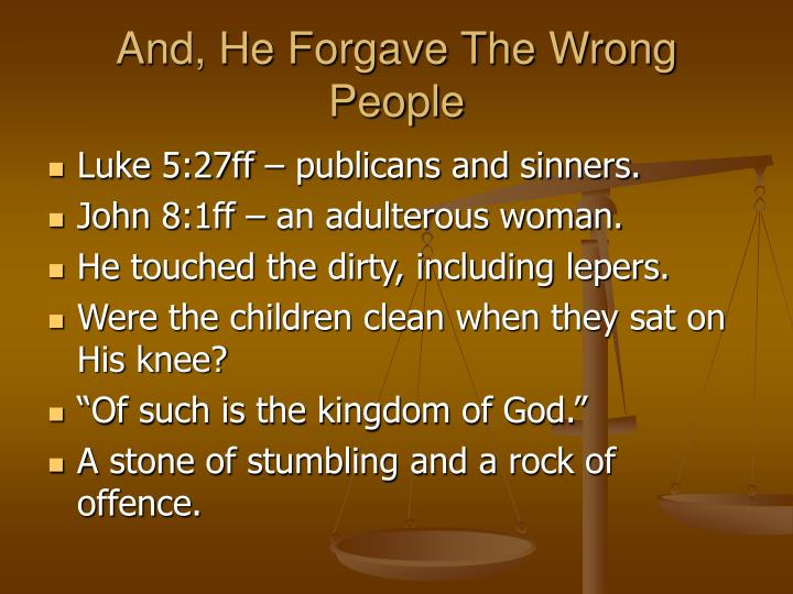 And, He Forgave The Wrong People
