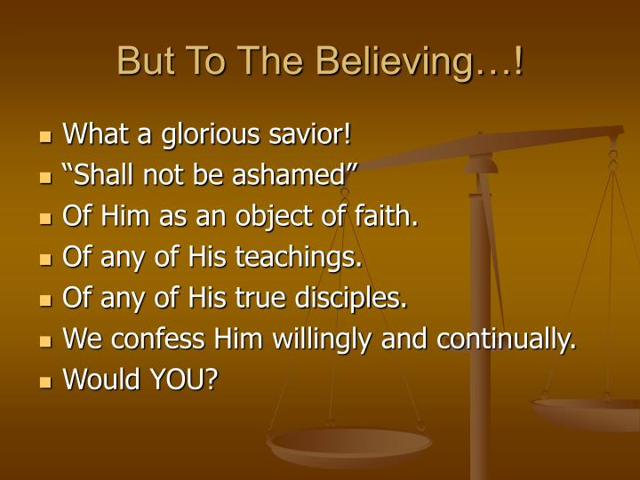 But To The Believing…!