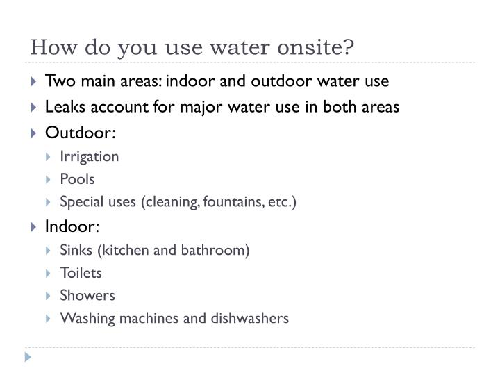 How do you use water onsite?