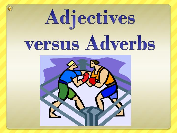 Adjectives versus adverbs