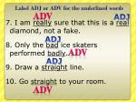 label adj or adv for the underlined words