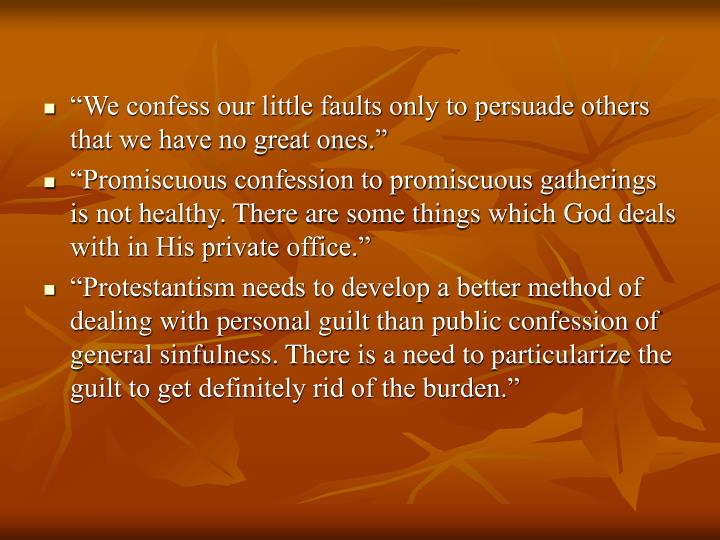"""""""We confess our little faults only to persuade others that we have no great ones."""""""