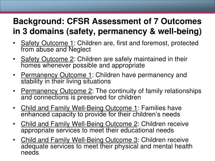 Background: CFSR Assessment of 7 Outcomes in 3 domains (safety, permanency & well-being)