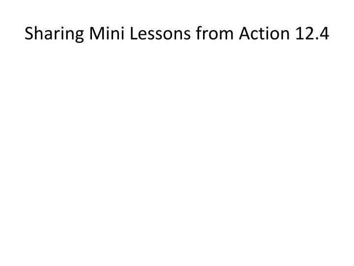 Sharing Mini Lessons from Action 12.4