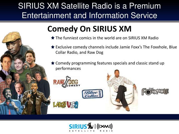 SIRIUS XM Satellite Radio is a Premium                       Entertainment and Information Service