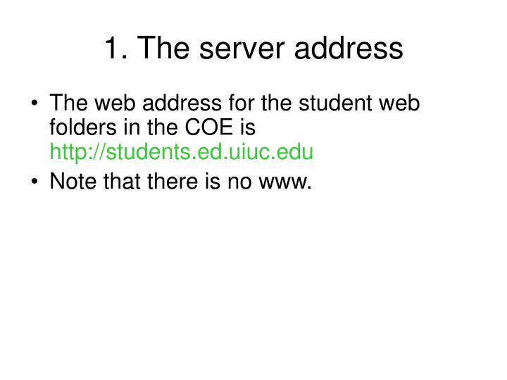 1. The server address
