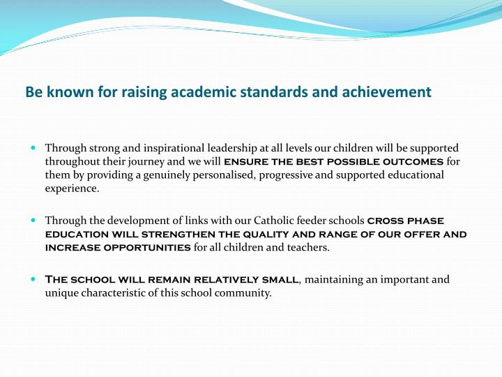 Be known for raising academic standards and achievement