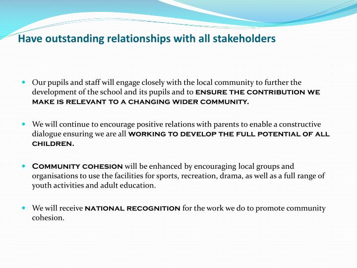 Have outstanding relationships with all stakeholders