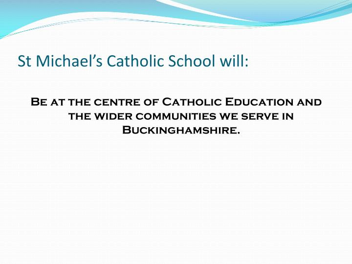 St Michael's Catholic School will:
