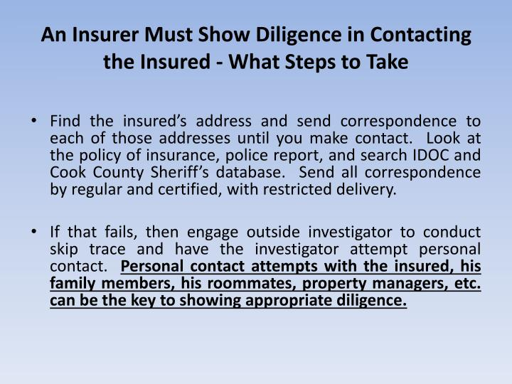 An Insurer Must Show Diligence in Contacting the Insured - What Steps to Take