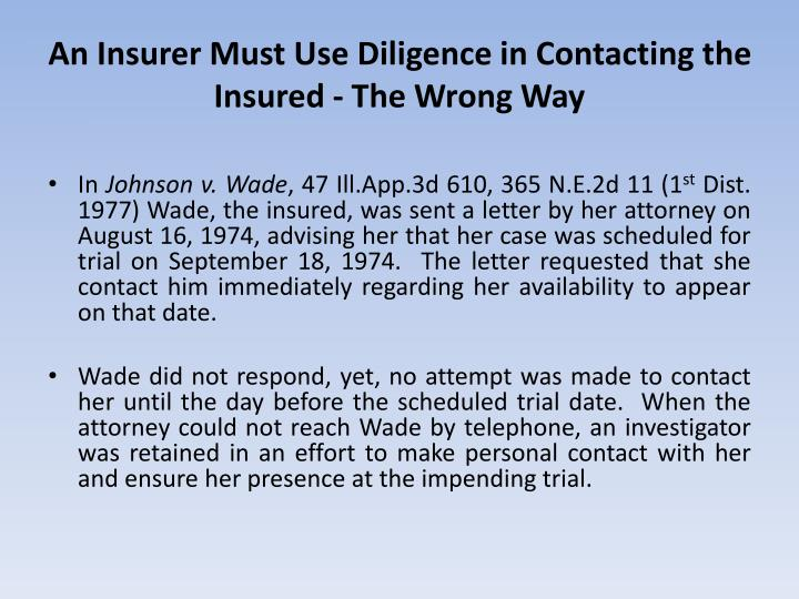 An Insurer Must Use Diligence in Contacting the Insured