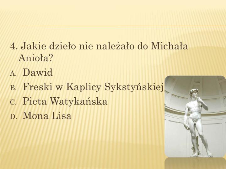4. Jakie dzieło nie należało do Michała Anioła?