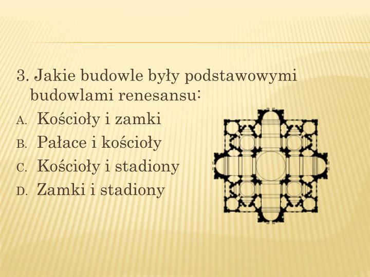 3. Jakie budowle były podstawowymi budowlami renesansu: