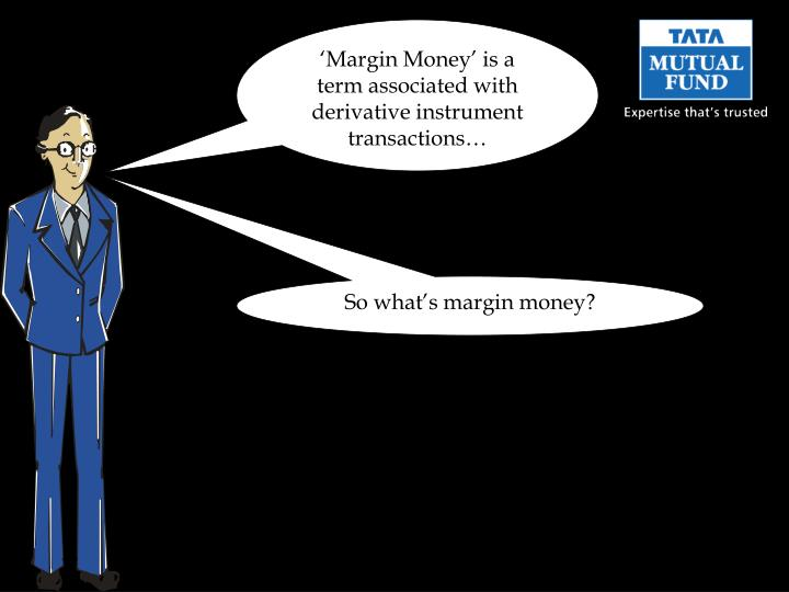 'Margin Money' is a term associated with derivative instrument transactions…