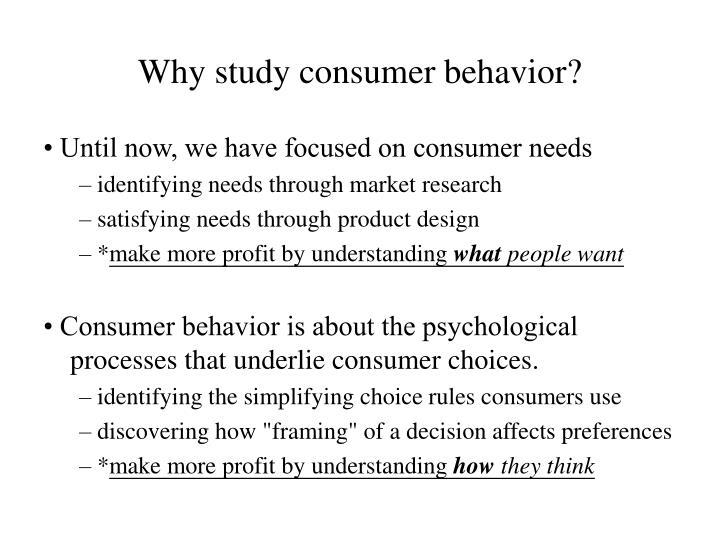 Why study consumer behavior?