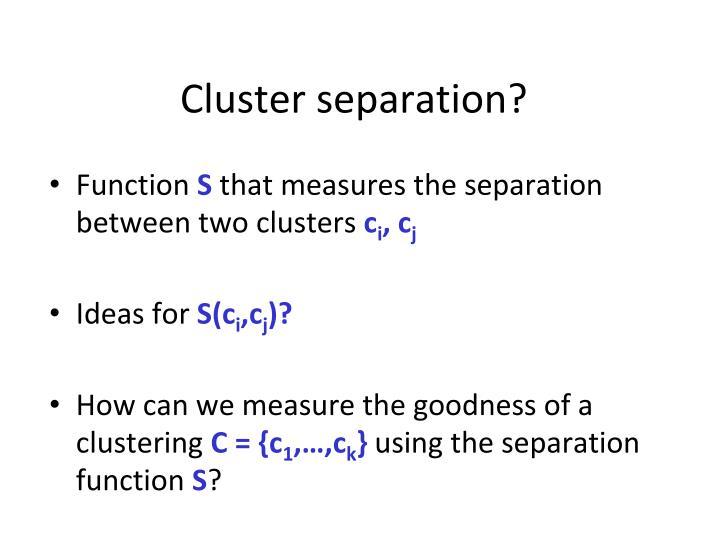 Cluster separation?